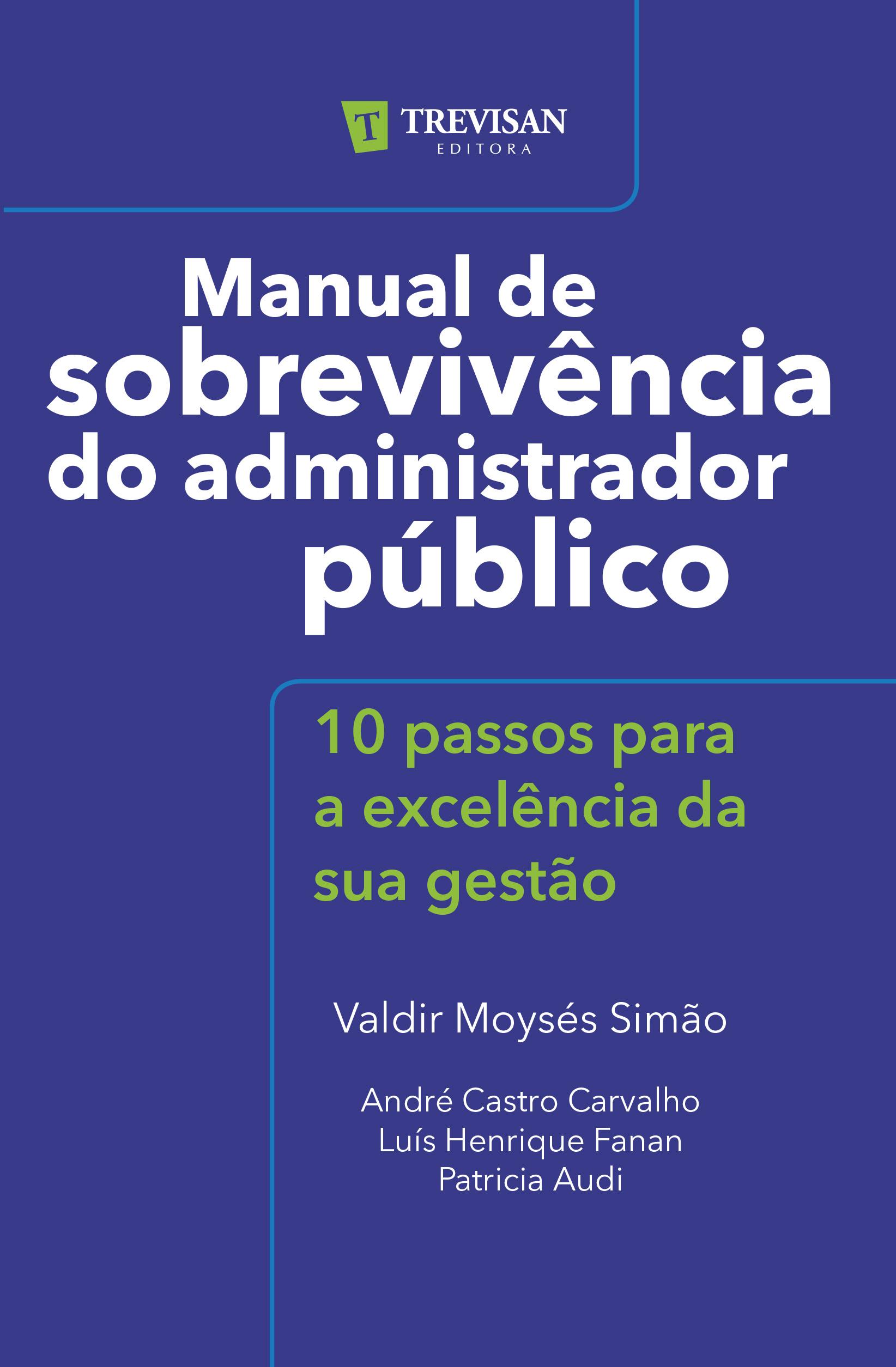 Manual de Sobrevivência do Administrador Público 10 passos para a excelência da sua gestão