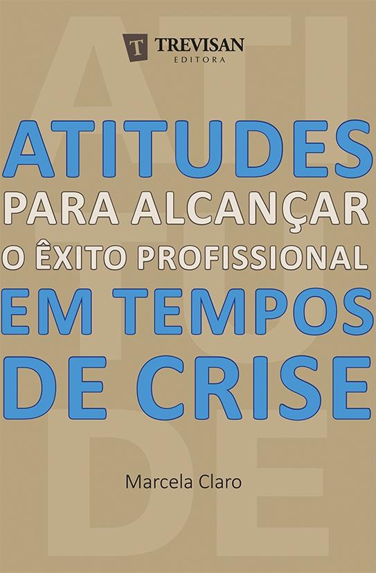 Atitudes para alcançar o êxito profissional em tempos de crise