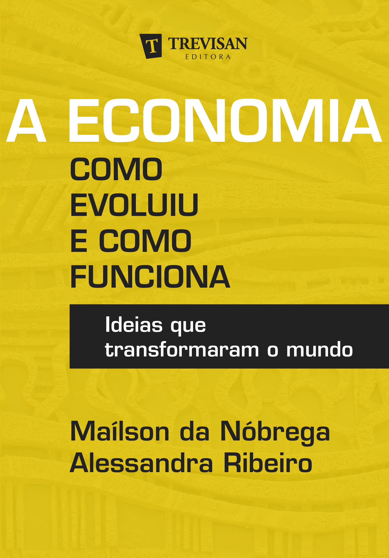 A Economia: como evoluiu  e como funciona - Ideias que transformaram o mundo